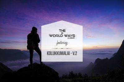 The Kolukkumalai Ways V.2 - A Kolukkumalai Travelogue by The World Ways