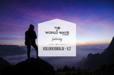 The Kolukkumalai Ways V.2 - A Kolukkumalai Travelogue by The World Ways