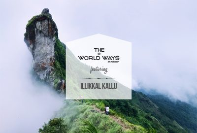 The Illikkal Kallu Ways - An Illikkal Kallu travelogue by The World Ways
