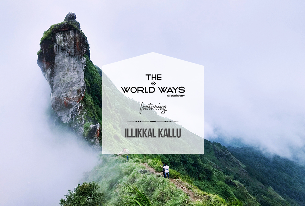The Illikkal Kallu Ways - An Illikkal Kallu travelogue by The World Ways