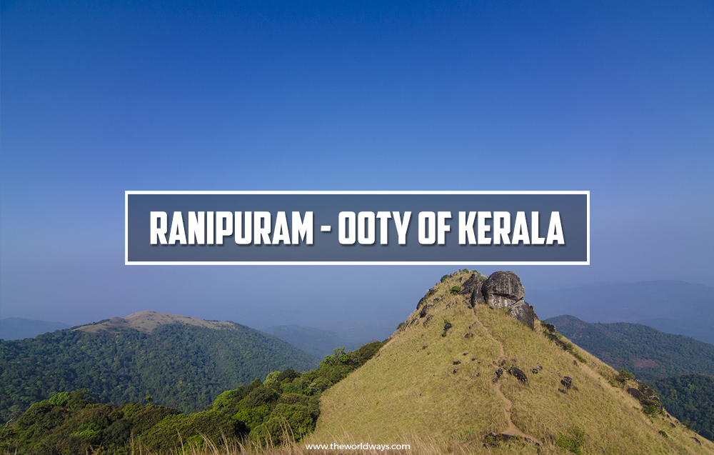 Ranipuram - Ooty of Kerala